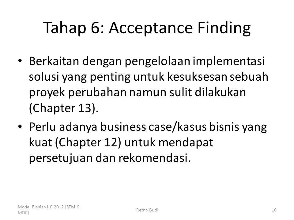 Tahap 6: Acceptance Finding Berkaitan dengan pengelolaan implementasi solusi yang penting untuk kesuksesan sebuah proyek perubahan namun sulit dilakukan (Chapter 13).