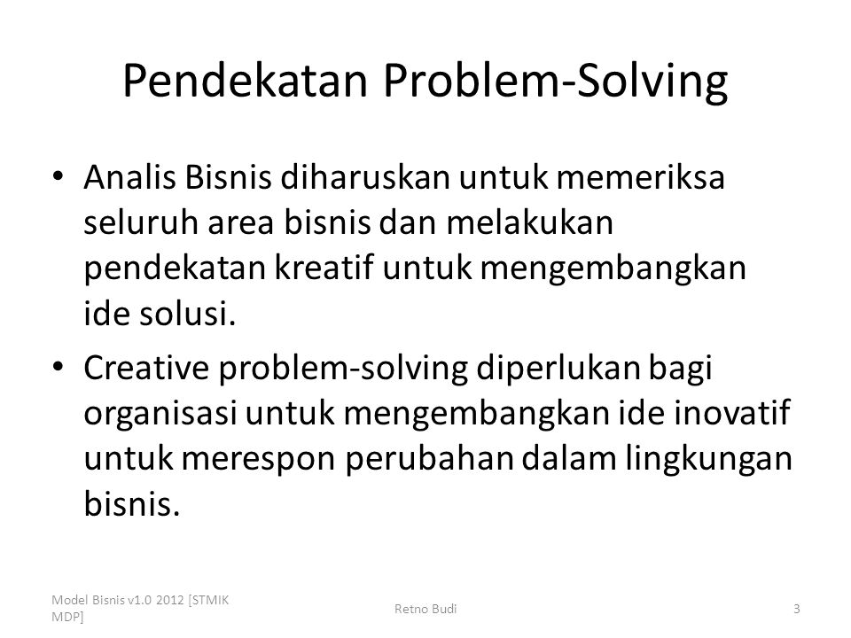 Pendekatan Problem-Solving Analis Bisnis diharuskan untuk memeriksa seluruh area bisnis dan melakukan pendekatan kreatif untuk mengembangkan ide solusi.