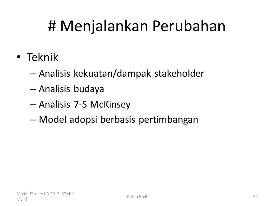 # Menjalankan Perubahan Teknik – Analisis kekuatan/dampak stakeholder – Analisis budaya – Analisis 7-S McKinsey – Model adopsi berbasis pertimbangan Model Bisnis v1.0 2012 [STMIK MDP] Retno Budi34