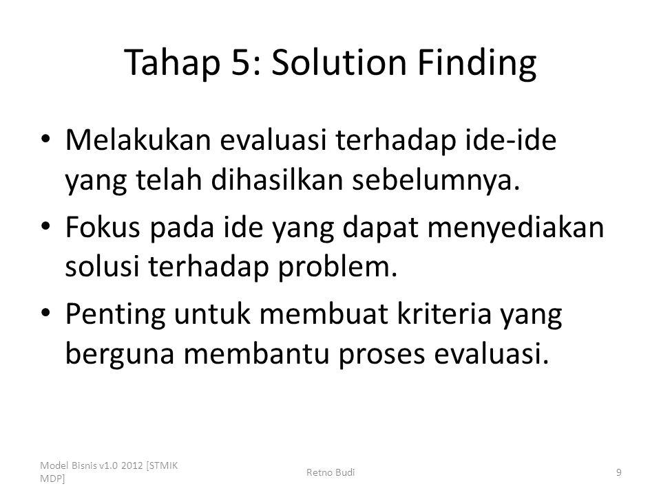 Tahap 5: Solution Finding Melakukan evaluasi terhadap ide-ide yang telah dihasilkan sebelumnya. Fokus pada ide yang dapat menyediakan solusi terhadap