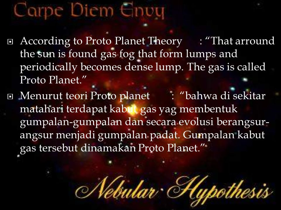 """ According to Proto Planet Theory: """"That arround the sun is found gas fog that form lumps and periodically becomes dense lump. The gas is called Prot"""