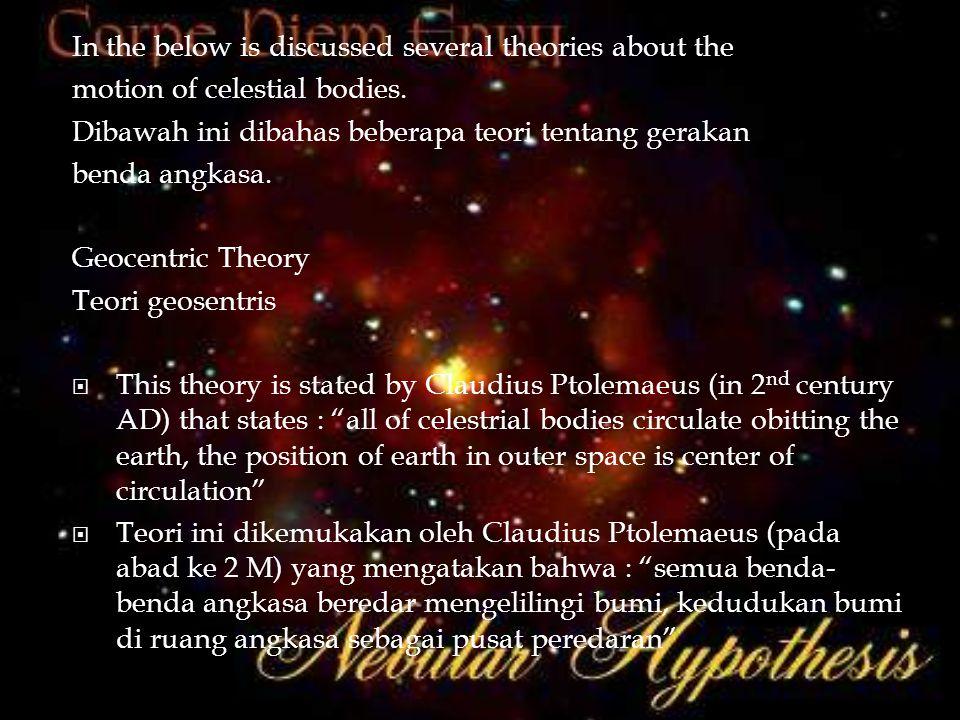 In the below is discussed several theories about the motion of celestial bodies. Dibawah ini dibahas beberapa teori tentang gerakan benda angkasa. Geo