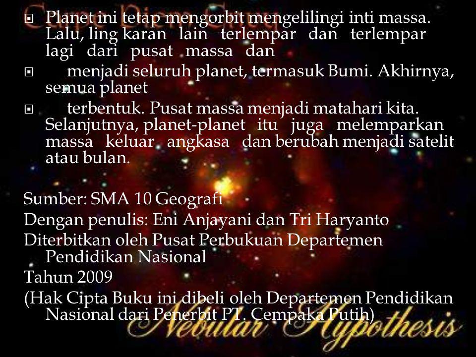  Planet ini tetap mengorbit mengelilingi inti massa. Lalu, ling karan lain terlempar dan terlempar lagi dari pusat massa dan  menjadi seluruh planet