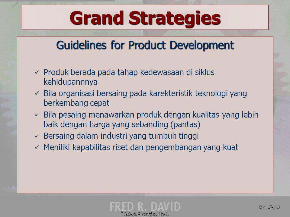 © 2001 Prentice Hall Ch. 5-69 Grand Strategies Defined Merubah atau memodifikasi produk perusahaan dan dijual pada pasar yang sudah ada Example Apel m