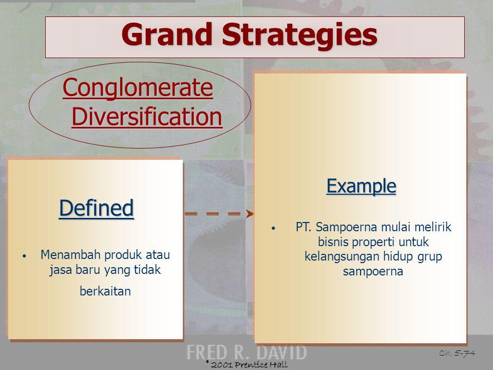 © 2001 Prentice Hall Ch. 5-73 Grand Strategies Guidelines for Concentric Diversification Bersaing dalam industri tanpa pertumbuhan atau lambat Bila pe