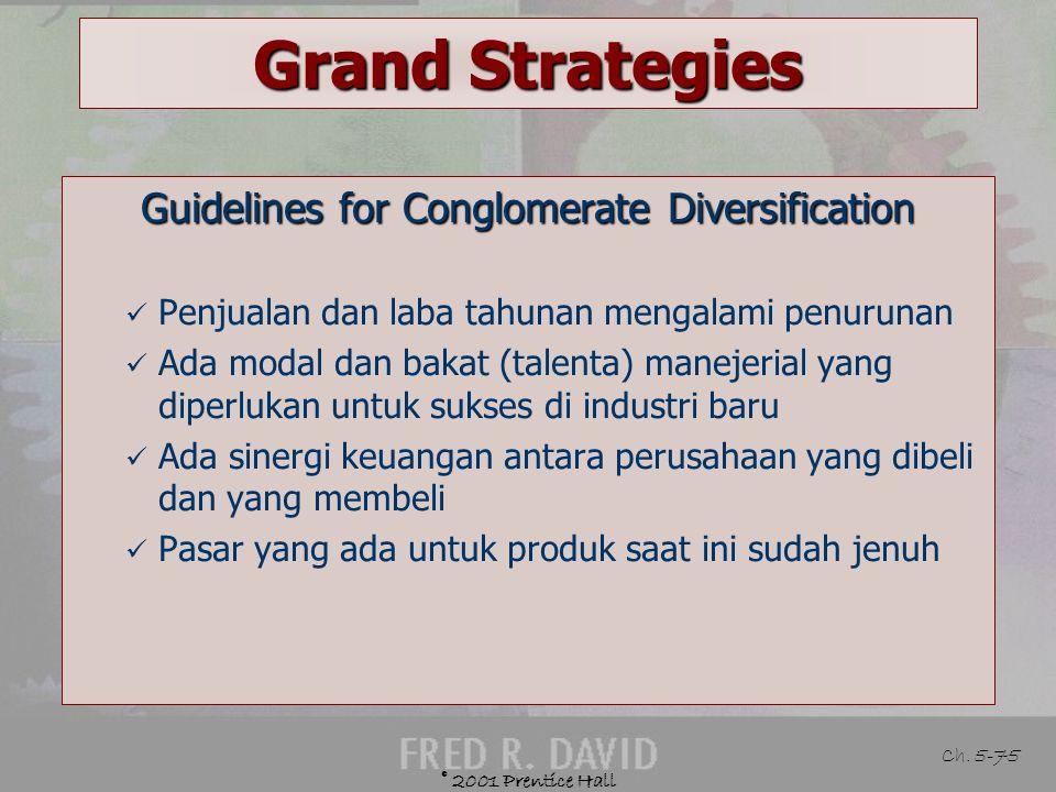© 2001 Prentice Hall Ch. 5-74 Grand Strategies Defined Menambah produk atau jasa baru yang tidak berkaitan Example PT. Sampoerna mulai melirik bisnis