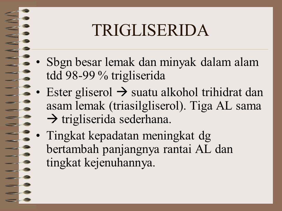 TRIGLISERIDA Sbgn besar lemak dan minyak dalam alam tdd 98-99 % trigliserida Ester gliserol  suatu alkohol trihidrat dan asam lemak (triasilgliserol)
