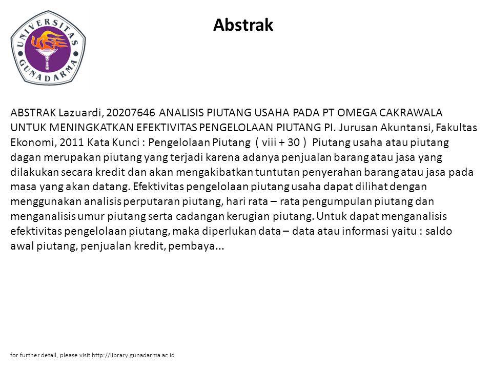 Abstrak ABSTRAK Lazuardi, 20207646 ANALISIS PIUTANG USAHA PADA PT OMEGA CAKRAWALA UNTUK MENINGKATKAN EFEKTIVITAS PENGELOLAAN PIUTANG PI. Jurusan Akunt