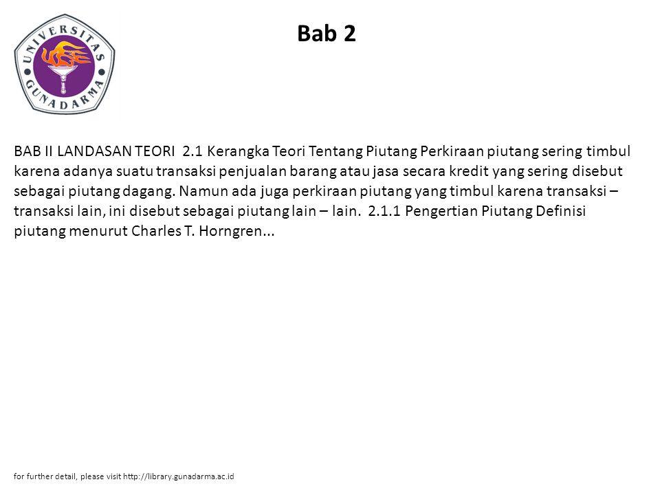 Bab 2 BAB II LANDASAN TEORI 2.1 Kerangka Teori Tentang Piutang Perkiraan piutang sering timbul karena adanya suatu transaksi penjualan barang atau jas