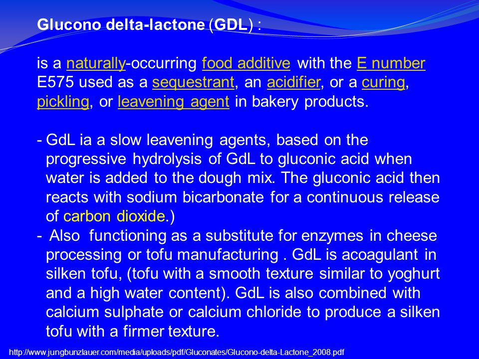 Glucono delta-lactone (GDL) : is a naturally-occurring food additive with the E number E575 used as a sequestrant, an acidifier, or a curing, pickling