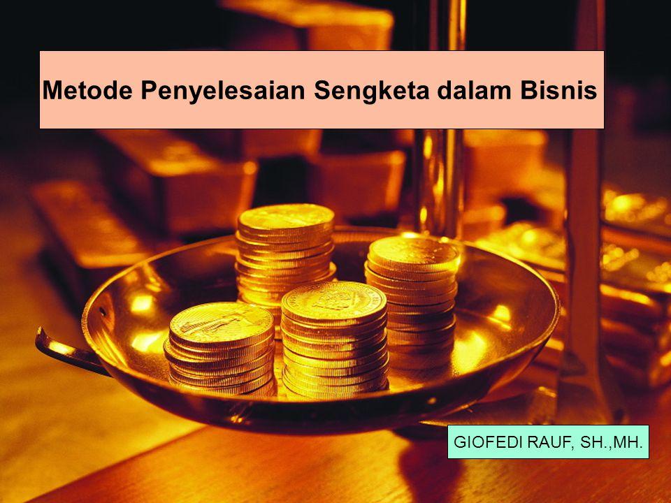 Metode Penyelesaian Sengketa dalam Bisnis GIOFEDI RAUF, SH.,MH.