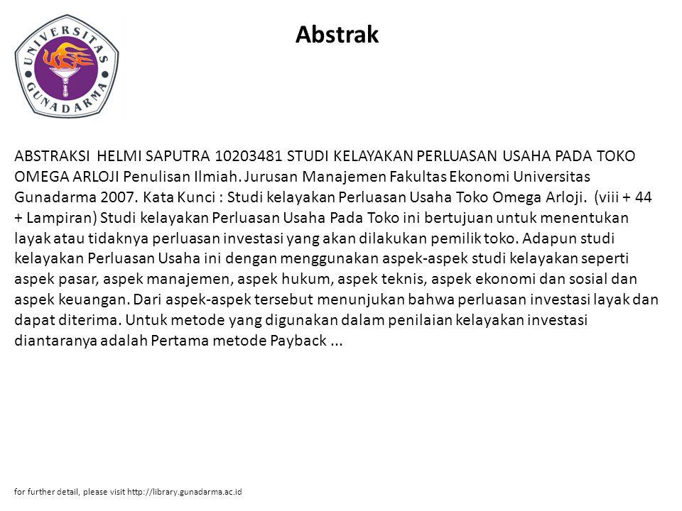 Abstrak ABSTRAKSI HELMI SAPUTRA 10203481 STUDI KELAYAKAN PERLUASAN USAHA PADA TOKO OMEGA ARLOJI Penulisan Ilmiah. Jurusan Manajemen Fakultas Ekonomi U