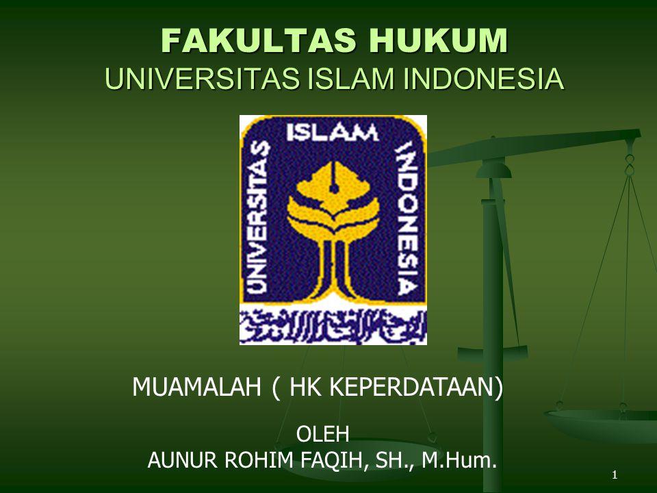 1 FAKULTAS HUKUM UNIVERSITAS ISLAM INDONESIA MUAMALAH ( HK KEPERDATAAN) OLEH AUNUR ROHIM FAQIH, SH., M.Hum.