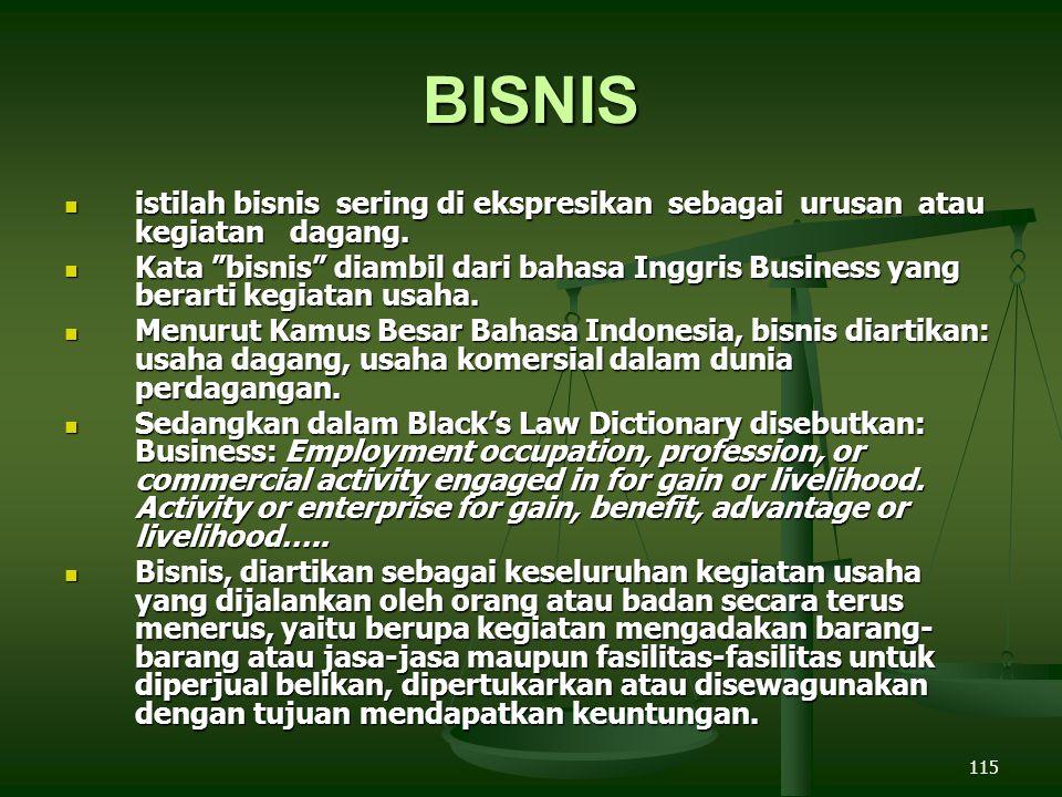 115 BISNIS istilah bisnis sering di ekspresikan sebagai urusan atau kegiatan dagang.