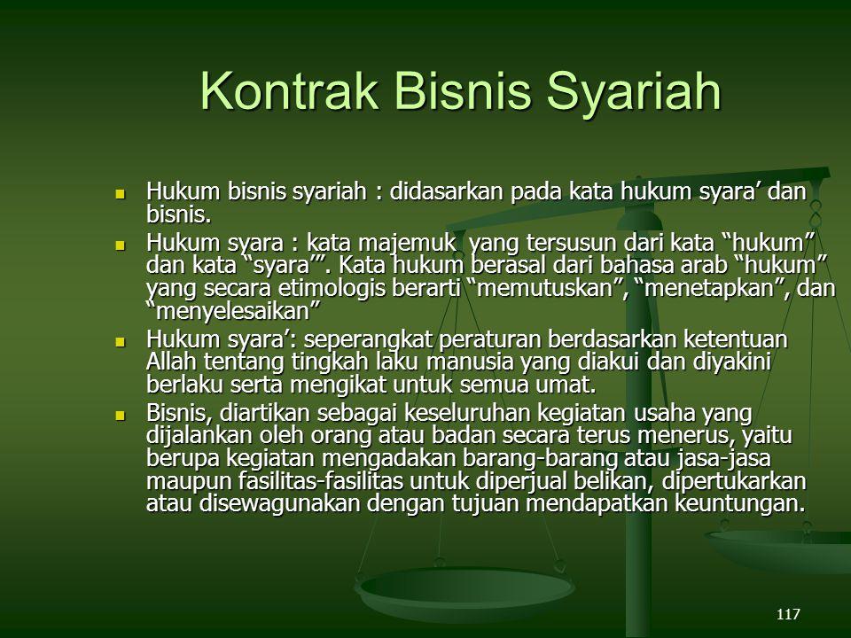 117 Kontrak Bisnis Syariah Hukum bisnis syariah : didasarkan pada kata hukum syara' dan bisnis.