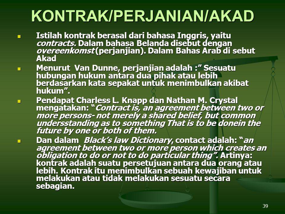 39 KONTRAK/PERJANIAN/AKAD Istilah kontrak berasal dari bahasa Inggris, yaitu contracts.