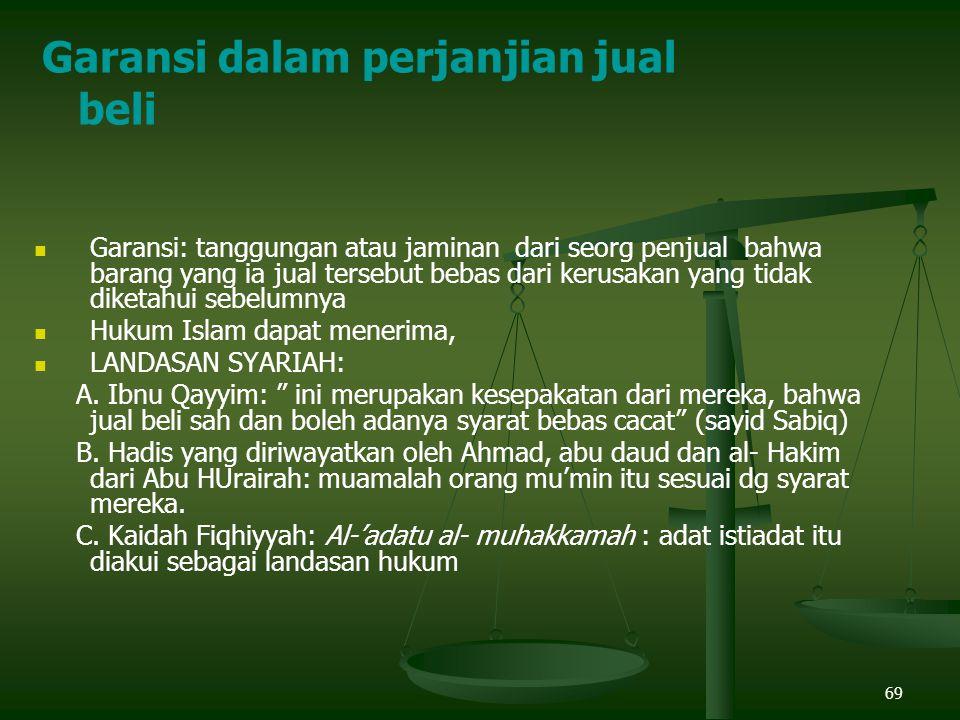 69 Garansi: tanggungan atau jaminan dari seorg penjual bahwa barang yang ia jual tersebut bebas dari kerusakan yang tidak diketahui sebelumnya Hukum Islam dapat menerima, LANDASAN SYARIAH: A.