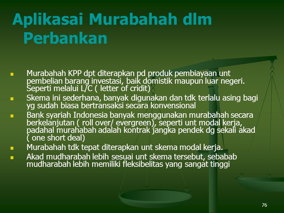 76 Murabahah KPP dpt diterapkan pd produk pembiayaan unt pembelian barang investasi, baik domistik maupun luar negeri.