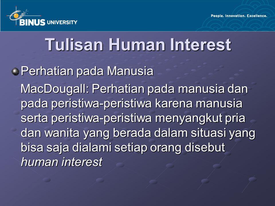 Tulisan Human Interest Perhatian pada Manusia MacDougall: Perhatian pada manusia dan pada peristiwa-peristiwa karena manusia serta peristiwa-peristiwa