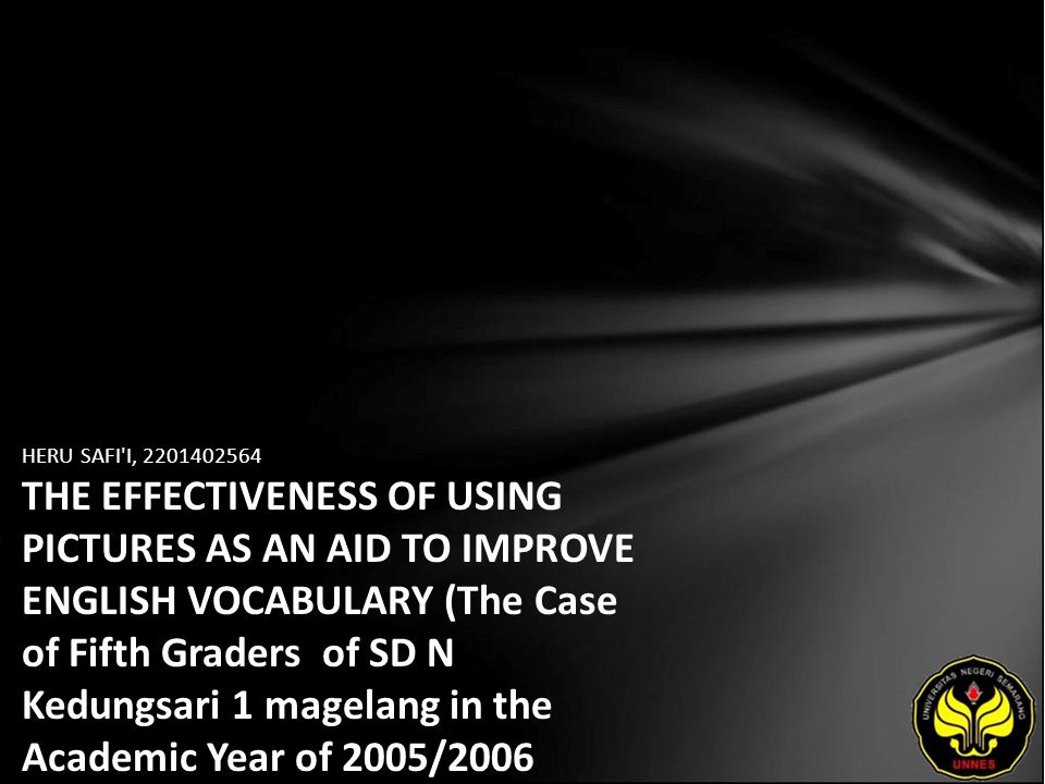 HERU SAFI'I, 2201402564 THE EFFECTIVENESS OF USING PICTURES AS AN AID TO IMPROVE ENGLISH VOCABULARY (The Case of Fifth Graders of SD N Kedungsari 1 ma