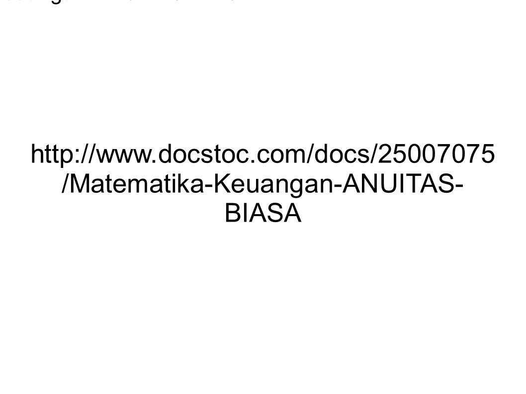 http://www.docstoc.com/docs/25007075 /Matematika-Keuangan-ANUITAS- BIASA