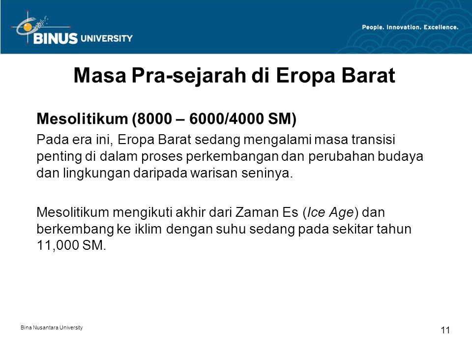 Bina Nusantara University 11 Masa Pra-sejarah di Eropa Barat Mesolitikum (8000 – 6000/4000 SM) Pada era ini, Eropa Barat sedang mengalami masa transis
