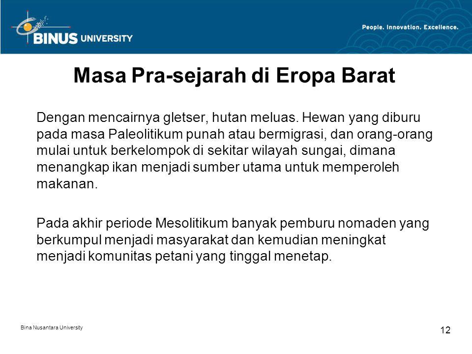 Bina Nusantara University 12 Masa Pra-sejarah di Eropa Barat Dengan mencairnya gletser, hutan meluas. Hewan yang diburu pada masa Paleolitikum punah a