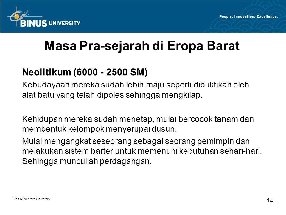 Bina Nusantara University 14 Masa Pra-sejarah di Eropa Barat Neolitikum (6000 - 2500 SM) Kebudayaan mereka sudah lebih maju seperti dibuktikan oleh al