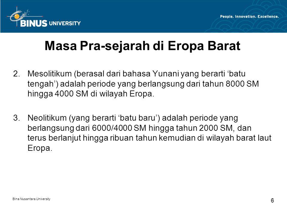 Bina Nusantara University 6 Masa Pra-sejarah di Eropa Barat 2.Mesolitikum (berasal dari bahasa Yunani yang berarti 'batu tengah') adalah periode yang