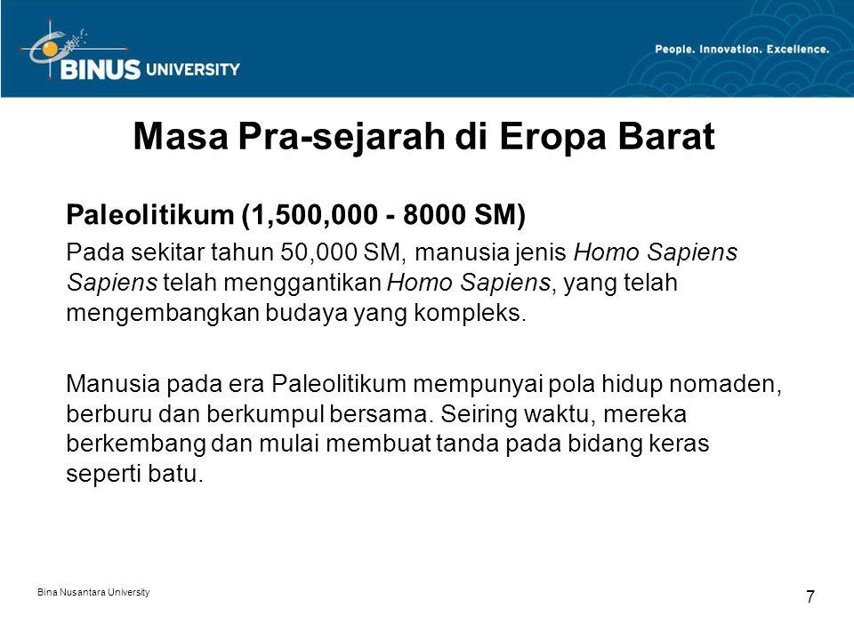 Bina Nusantara University 7 Masa Pra-sejarah di Eropa Barat Paleolitikum (1,500,000 - 8000 SM) Pada sekitar tahun 50,000 SM, manusia jenis Homo Sapien