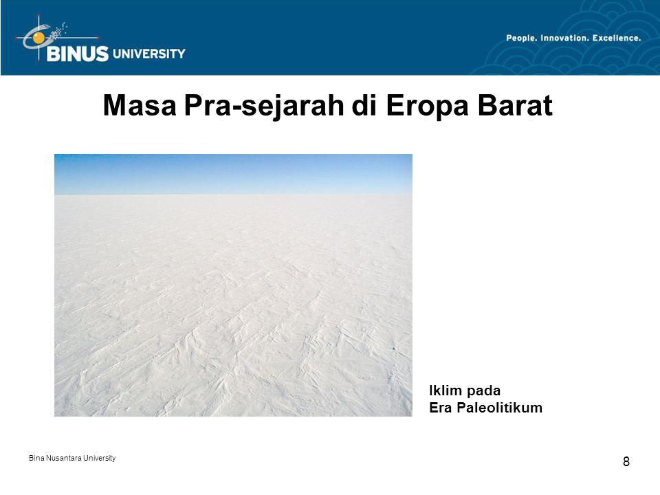 Bina Nusantara University 8 Masa Pra-sejarah di Eropa Barat Iklim pada Era Paleolitikum