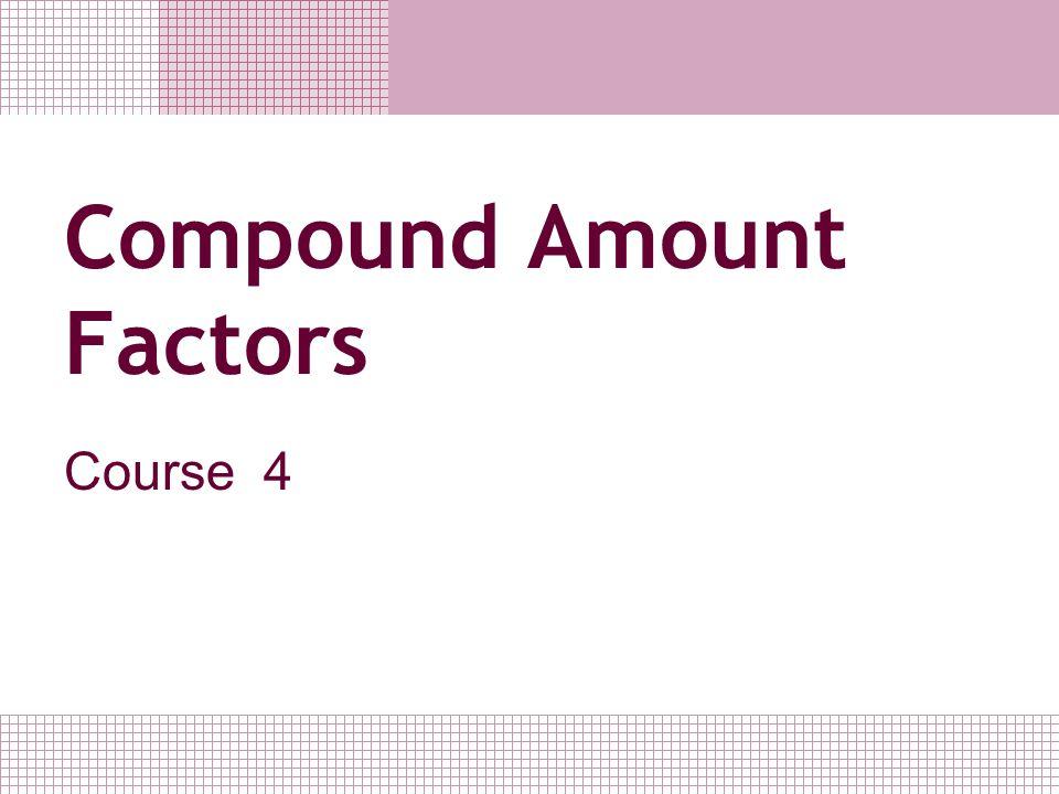 Compound Amount Factors Course 4