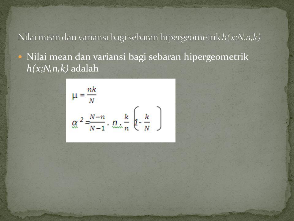 Nilai mean dan variansi bagi sebaran hipergeometrik h(x;N,n,k) adalah