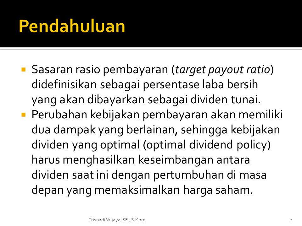  Sasaran rasio pembayaran (target payout ratio) didefinisikan sebagai persentase laba bersih yang akan dibayarkan sebagai dividen tunai.