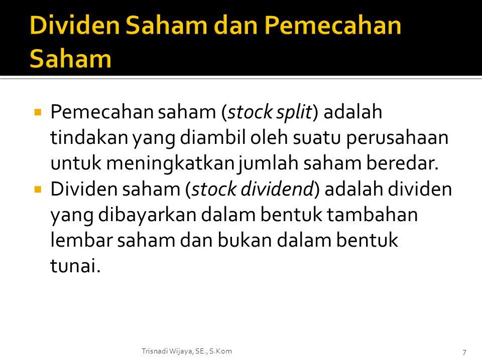  Pemecahan saham (stock split) adalah tindakan yang diambil oleh suatu perusahaan untuk meningkatkan jumlah saham beredar.