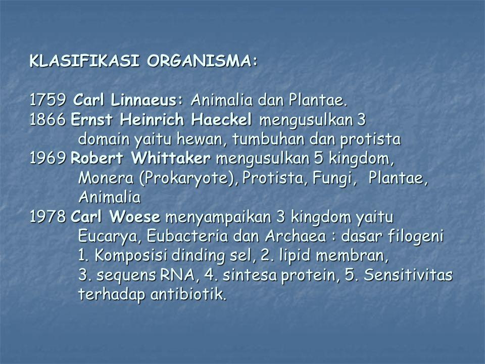 KLASIFIKASI ORGANISMA: 1759 Carl Linnaeus: Animalia dan Plantae. 1866 Ernst Heinrich Haeckel mengusulkan 3 domain yaitu hewan, tumbuhan dan protista 1