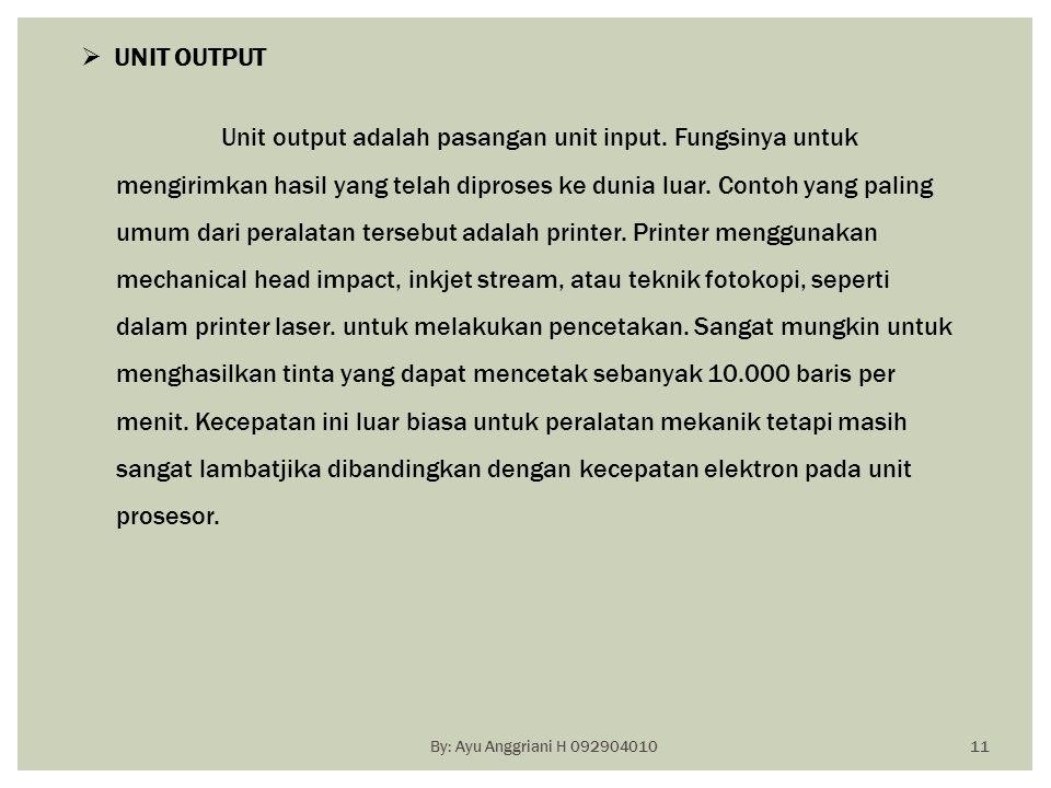 Unit output adalah pasangan unit input. Fungsinya untuk mengirimkan hasil yang telah diproses ke dunia luar. Contoh yang paling umum dari peralatan te