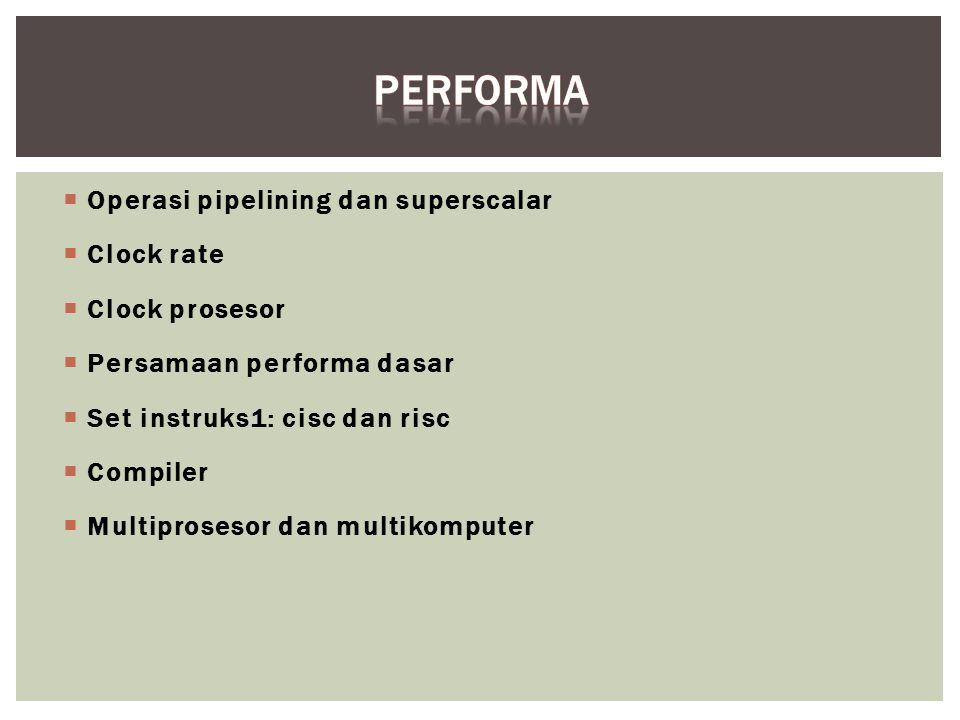  Operasi pipelining dan superscalar  Clock rate  Clock prosesor  Persamaan performa dasar  Set instruks1: cisc dan risc  Compiler  Multiproseso