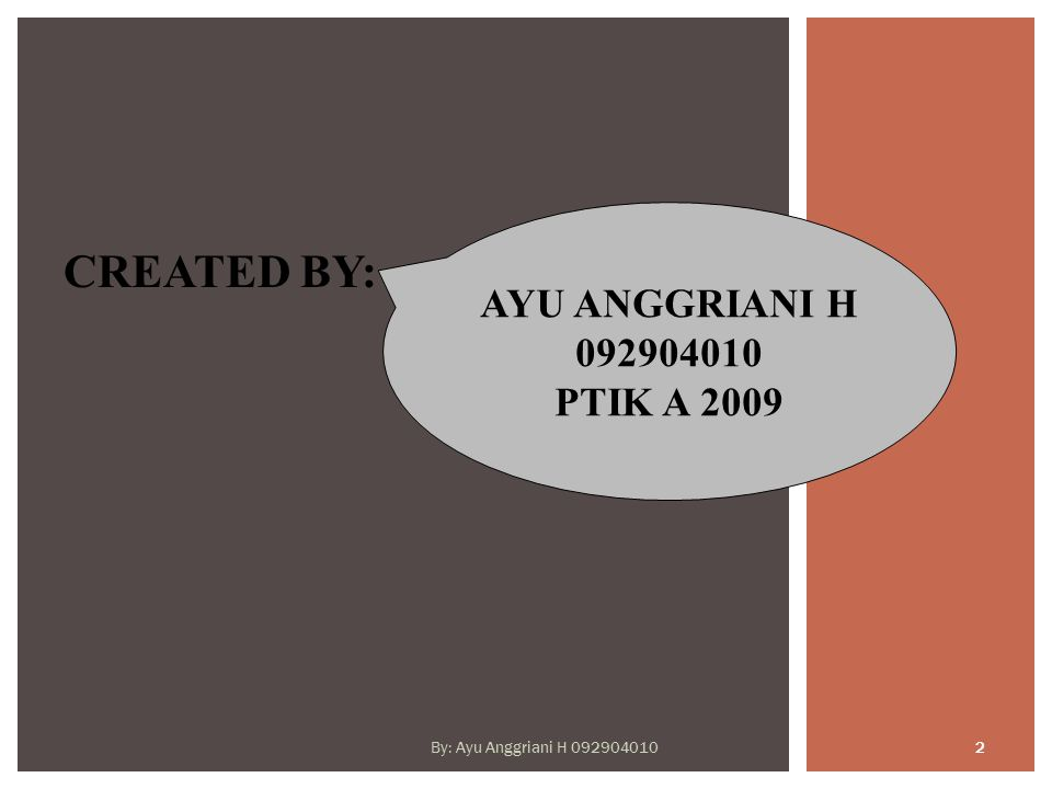 CREATED BY: AYU ANGGRIANI H 092904010 PTIK A 2009 By: Ayu Anggriani H 092904010 2