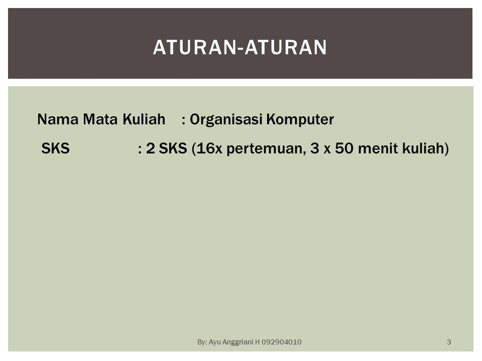 By: Ayu Anggriani H 092904010 KONTRAK KULIAH Persentase : Absen20% Tugas30% UTS20% UAS30% Indeks Nilai (opsional): 80 – 100A 70 – 79.99B 50 – 69.99C < 50E 4