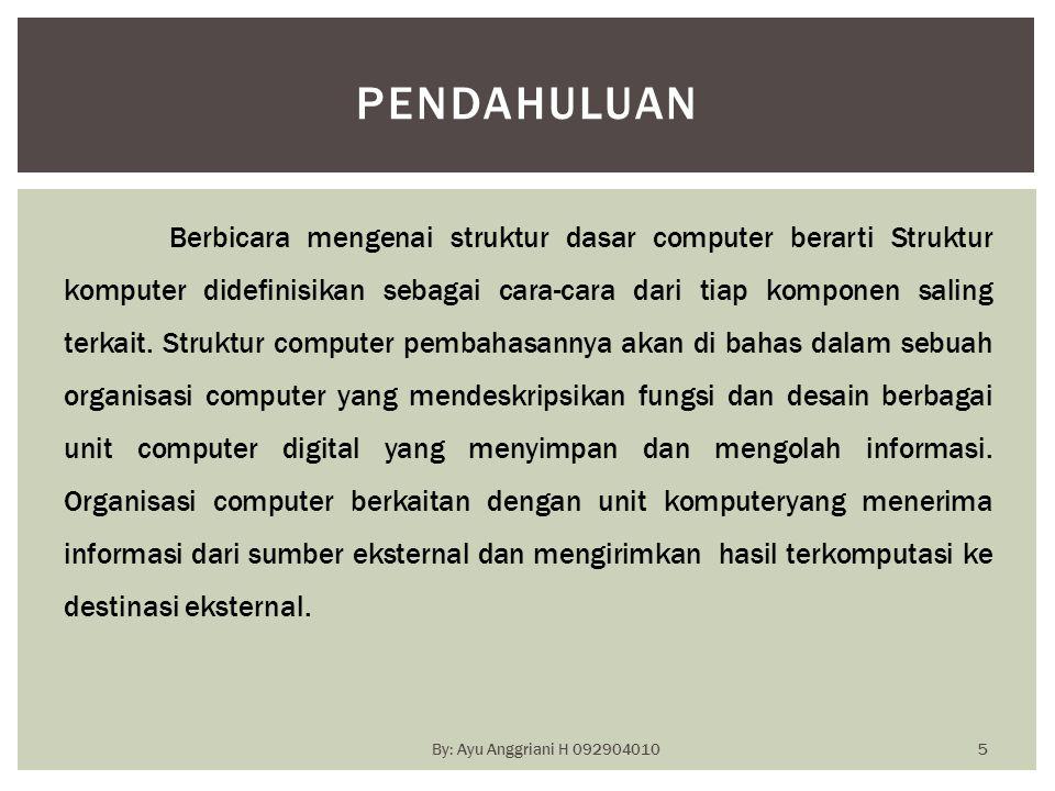 PENDAHULUAN Berbicara mengenai struktur dasar computer berarti Struktur komputer didefinisikan sebagai cara-cara dari tiap komponen saling terkait. St