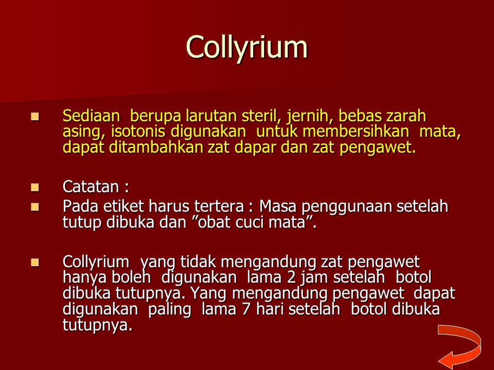Collyrium Sediaan berupa larutan steril, jernih, bebas zarah asing, isotonis digunakan untuk membersihkan mata, dapat ditambahkan zat dapar dan zat pe