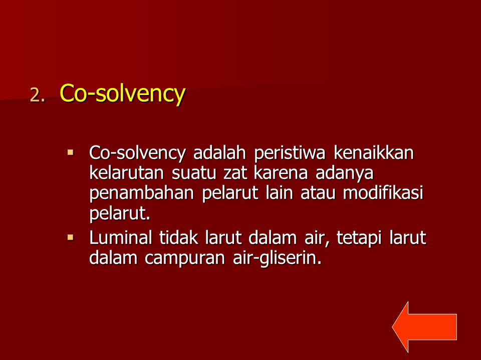 2. Co-solvency  Co-solvency adalah peristiwa kenaikkan kelarutan suatu zat karena adanya penambahan pelarut lain atau modifikasi pelarut.  Luminal t