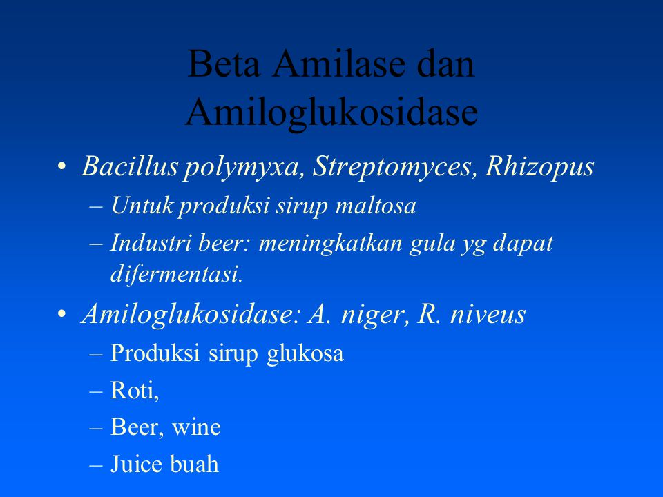 Beta Amilase dan Amiloglukosidase Bacillus polymyxa, Streptomyces, Rhizopus –Untuk produksi sirup maltosa –Industri beer: meningkatkan gula yg dapat d