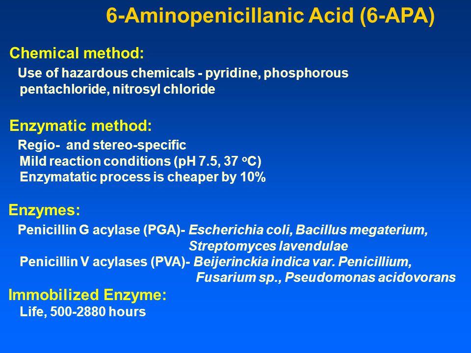 6-Aminopenicillanic Acid (6-APA) Chemical method: Use of hazardous chemicals - pyridine, phosphorous pentachloride, nitrosyl chloride Enzymatic method