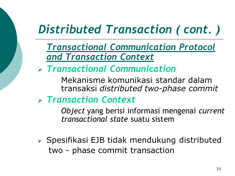 16 Distributed Transaction ( cont. ) Transactional Communication Protocol and Transaction Context TTransactional Communication Mekanisme komunikasi