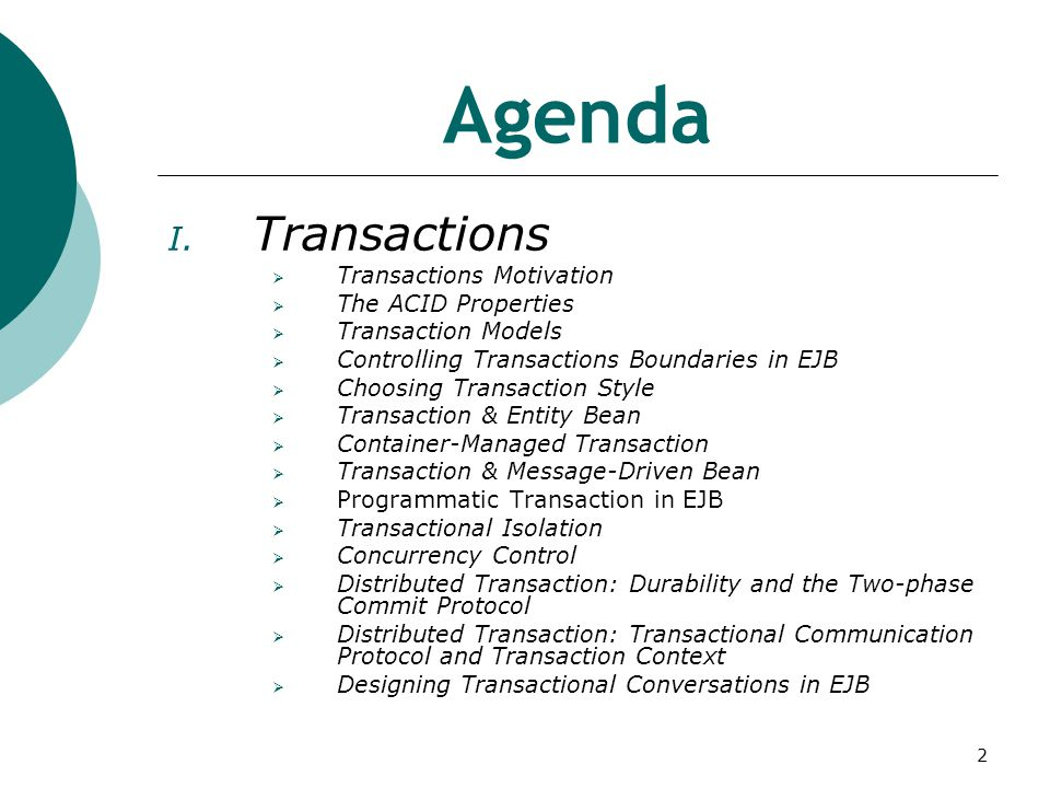 2 Agenda I. Transactions  Transactions Motivation  The ACID Properties  Transaction Models  Controlling Transactions Boundaries in EJB  Choosing
