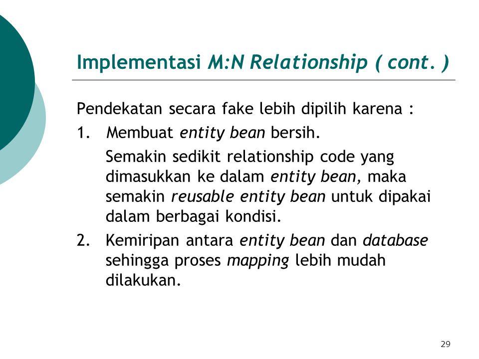29 Implementasi M:N Relationship ( cont. ) Pendekatan secara fake lebih dipilih karena : 1.