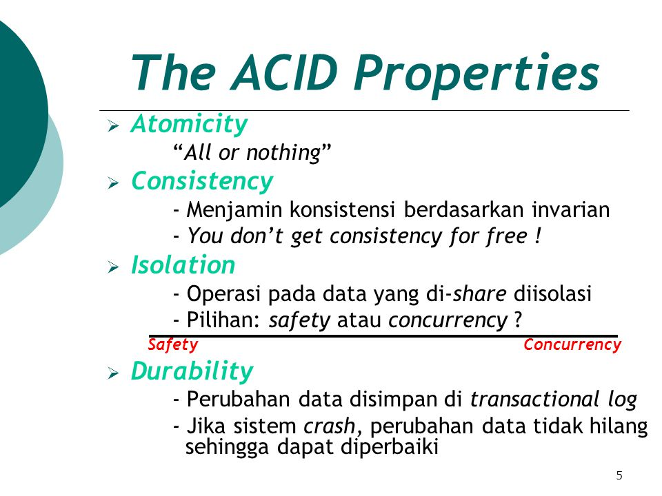 5 The ACID Properties  Atomicity All or nothing  Consistency - Menjamin konsistensi berdasarkan invarian - You don't get consistency for free .