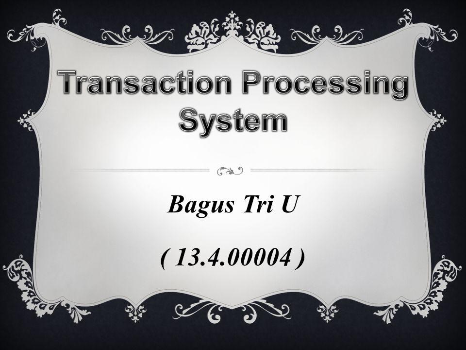 Pengertian Transaction Processing System (TPS) adalah sistem informasi yang terkomputerisasi yang dikembangkan untuk memproses data-data dalam jumlah besar untuk transaksi bisnis rutin seperti daftar gaji dan inventarisasi.